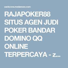 RAJAPOKER88 SITUS AGEN JUDI POKER BANDAR DOMINO QQ ONLINE TERPERCAYA - zackzone.medanseo.com
