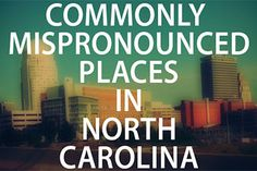 Whether you've lived here your whole life or just moved to North Carolina, you may be guilty of mispronouncing these cities, towns and counties. So here's your guide to some of the Tar Heel state's most mispronounced locations!
