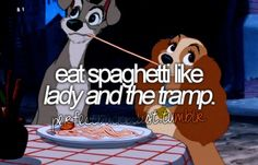 eat spaghetti like lady and the tramp.