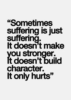 I get really tired of people telling me everything happens for a reason. Sometimes shit just hurts #grief