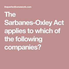 The Sarbanes-Oxley Act applies to which of the following companies?