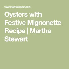 Oysters with Festive Mignonette Recipe | Martha Stewart