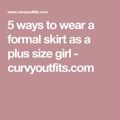5 ways to wear a formal skirt as a plus size girl - curvyoutfits.com