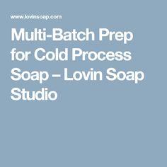 Multi-Batch Prep for Cold Process Soap – Lovin Soap Studio