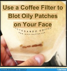 Use a Coffee Filter to Blot Oily Skin | LifeTricks