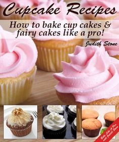 Cupcake Recipes - How to bake cup cakes and fairy cakes Like A Pro - *New updated 2nd Edition Who doesn't like cupcakes?  There's just something about these delightful little cakes that takes my straight back to fond childhood memories of baking with