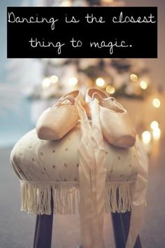 Dancing is the closest thing to magic!