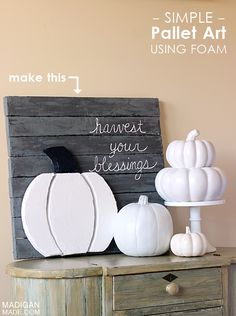 Simple pumpkin DIY pallet art using foam.  i think it would be better if you painted it with chalk board paint and instead of glueing the pumpkin you just velcro it to the planks. this way you can change out the pumpkin to any other season, like easter eggs, christmas tree etc. and since it is chalkboard paint you can right down happy holidays or whatever the season is