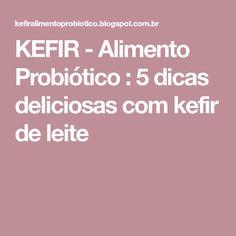 KEFIR - Alimento Probiótico : 5 dicas deliciosas com kefir de leite