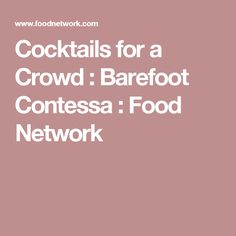 Cocktails for a Crowd : Barefoot Contessa : Food Network
