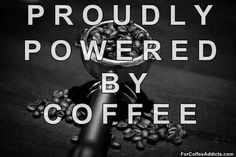 Proudly powered by coffee! / Coffee Shop Stuff