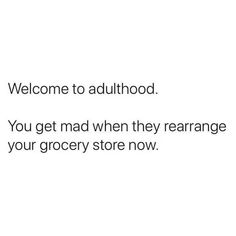 Welcome to adulthood 🙋🏽♀️ life adulthood parenthood momlife mama mylife postpartum mamalife thisismylife thisisus Mom Quotes, Funny Quotes, Funny Memes, Old Age Humor, Parenting Memes, Stuff And Thangs, Daily Memes, Mom Humor, Grocery Store