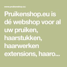 Pruikenshop.eu is dé webshop voor al uw pruiken, haarstukken, haarwerken extensions, haaropvullingen en hoofdmutsjes. Online bestellen, snel én voordelig!
