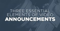 The Creative Pastor -#CrtvMinTip (Three Essential Elements of Video Announcements)