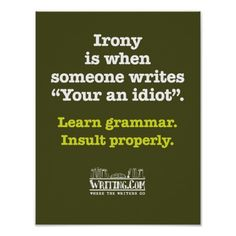 """Irony is when someone writes """" Your an idiot"""" Learn grammar. Insult properly =D Grammar Humor, Bad Grammar, Punctuation Humor, Grammar Posters, Biology Humor, Chemistry Jokes, Science Jokes, Writing Posters, Grammar Tips"""