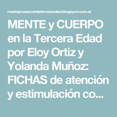 MENTE y CUERPO en la Tercera Edad por Eloy Ortiz y Yolanda Muñoz: FICHAS de atención y estimulación cognitiva