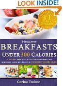 #7: Quick Fix Healthy Breakfasts Under 300 Calories: That Keep You Feeling Energized and Help You Lose Weight -  http://frugalreads.com/7-quick-fix-healthy-breakfasts-under-300-calories-that-keep-you-feeling-energized-and-help-you-lose-weight/ - Quick Fix Healthy Breakfasts Under 300 Calories: That Keep You Feeling Energized and Help You Lose Weight Corina Tudose (Author)  (20)Download:  $0.00 (Visit the Top Free in Cookbooks, Food & Wine list for authoritative information on