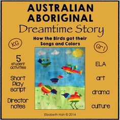Australian Aboriginal Dreamtime Story: How the Birds got their Songs and Colors from Liz's Early Learning Spot on TeachersNotebook.com -  (37 pages)  - This Australian Aboriginal Dreamtime story pack contains 5 fun activities for Kindergarten/Grade 1 students to incorporate ELA and cultural studies with art and drama.