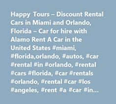 Happy Tours – Discount Rental Cars in Miami and Orlando, Florida – Car for hire with Alamo Rent A Car in the United States #miami, #florida,orlando, #autos, #car #rental #in #orlando, #rental #cars #florida, #car #rentals #orlando, #rental #car #los #angeles, #rent #a #car #in #miami http://renta.nef2.com/happy-tours-discount-rental-cars-in-miami-and-orlando-florida-car-for-hire-with-alamo-rent-a-car-in-the-united-states-miami-floridaorlando-autos-car-rental-in-orlando-rental-cars-f/  #…