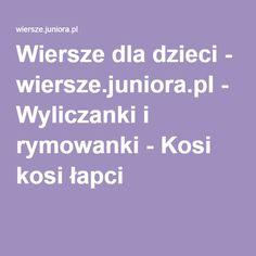Wiersze dla dzieci - wiersze.juniora.pl - Wyliczanki i rymowanki - Kosi kosi łapci