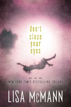 Don't Close Your Eyes: Wake; Fade; Gone (Dream Catcher #1-3) by Lisa McMann -December 3rd 2013 by Simon Pulse