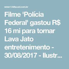 Filme 'Polícia Federal' gastou R$ 16 mi para tornar Lava Jato entretenimento - 30/08/2017 - Ilustrada - Folha de S.Paulo