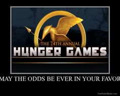 """May the odds be ever in your favor."""