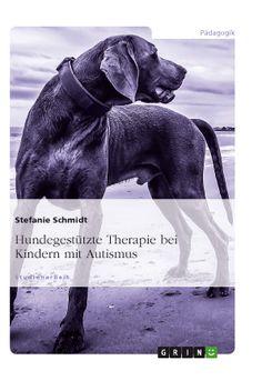 Hundegestützte Therapie bei Kindern mit Autismus. GRIN: http://grin.to/GUAiQ Amazon: http://grin.to/WB6Uv