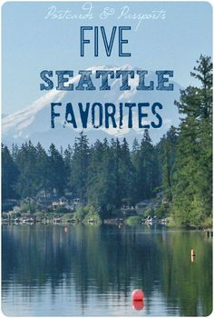 How can I narrow it down to just five favorites? Check out what makes Seattle so wonderful!
