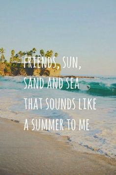 """Friends, sun, sand, and sea - that sounds like a summer to me."""