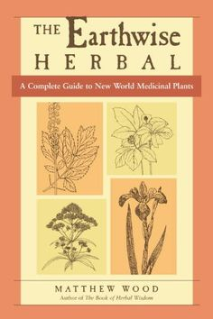 The Earthwise Herbalby Matthew Wood In this companion volume to The Earthwise Herbal: A Complete Guide to Old World Medicinal Plants, Matthew Wood, an expert herbalist who has used medicinal herbs wi Healing Herbs, Medicinal Plants, Natural Healing, Healing Books, Poisonous Plants, Edible Plants, Natural Medicine, Herbal Medicine, Holistic Medicine