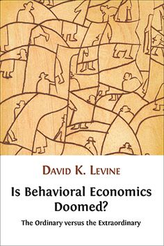 Is Behavioral Economics Doomed?: The Ordinary Versus the Extraordinary by David K. Levine.  #economics #economictheory #behavioraleconomics