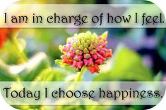 I am in charge of how I feel and today I choose happiness → www.embracinghome... #happiness