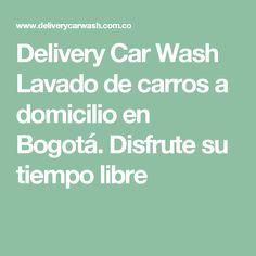 Delivery Car Wash Lavado de carros a domicilio en Bogotá. Disfrute su tiempo libre