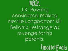 Harry Potter Facts #102:    J.K. Rowling considered making Neville Longbottom kill Bellatrix Lestrange as revenge for his parents.