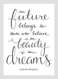 """""""The future belongs to those who believe in the beauty of their dreams."""" -Eleanor Roosevelt #tbt"""