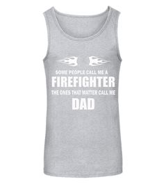 PEOPLE CALL ME FIREFIGHTER THE ONES THAT MATTER CALL ME DAD (Tanktop Unisex - Sport Grey) diy firefighter gifts, firefighter care package, firefighters gifts #besafetoken #black #blackandtan, back to school, aesthetic wallpaper, y2k fashion