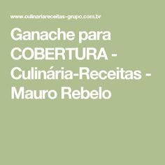 Ganache para COBERTURA - Culinária-Receitas - Mauro Rebelo