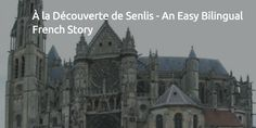 À la Découverte de Senlis - An Easy Bilingual French Story
