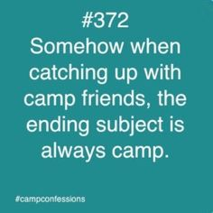 school and real life can only keep us entertained for so long...camp is the everlasting gobstopper of conversation topics. =]