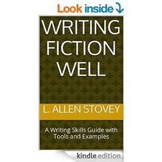 Writing Fiction Well: A Writing Skills Guide with Tools and Examples - Kindle edition by L. Allen Stovey. Reference Kindle eBooks @ Amazon.com.