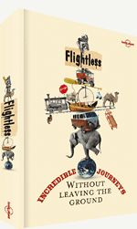 Flightless: Incredible Journeys Without Leaving the Ground. << Is getting there really half the fun? The 26 real-life stories in this extraordinary collection explore the complexities, delights and insights of surface travel, from walking to pedal boating, from camels to cargo ships and anything from two to four wheels - or no wheels at all.