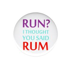 Run I Thought You Said Rum Button Badge Pin 44mm Funny Exercise Diet Drinking
