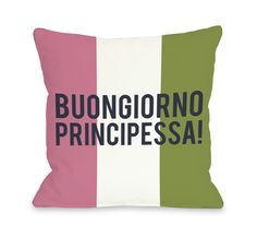 Buongiorno Principessa Throw Pillow
