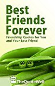 Best Friends Forever: Friendship Quotes For You and Your Best Friend.  Kindle and Paperback editions. Get one for both of you. https://www.amazon.com/Best-Friends-Forever-Friendship-Quotes-ebook/dp/B00RXUZMDU/ref=as_sl_pc_as_ss_li_til?tag=serendipityr-20&linkCode=w00&linkId=995226dc616647ce883573579b789dd2&creativeASIN=B00RXUZMDU