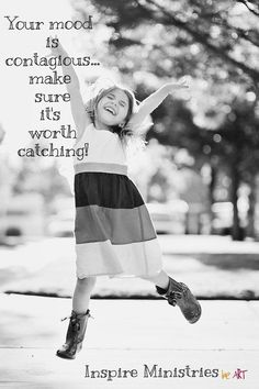 Your Mood is Contagious... Make sure it's worth catching!