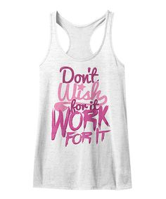 Look at this American Classics White 'Dont Wish For It' Racerback Tank on #zulily today!