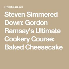 Steven Simmered Down: Gordon Ramsay's Ultimate Cookery Course: Baked Cheesecake