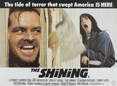 The Shining---  ...one of the very few movies that equals their corresponding book: GREAT Time!!! Rule of Thumb: i always try to read the book B4 seeing the movie....