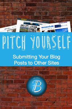 Pitch Yourself | Submitting Your Blog Posts to Other Sites for more exposure